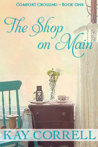 The Shop on Main Book One Comfort Crossing sweet romance series by Kay Correll